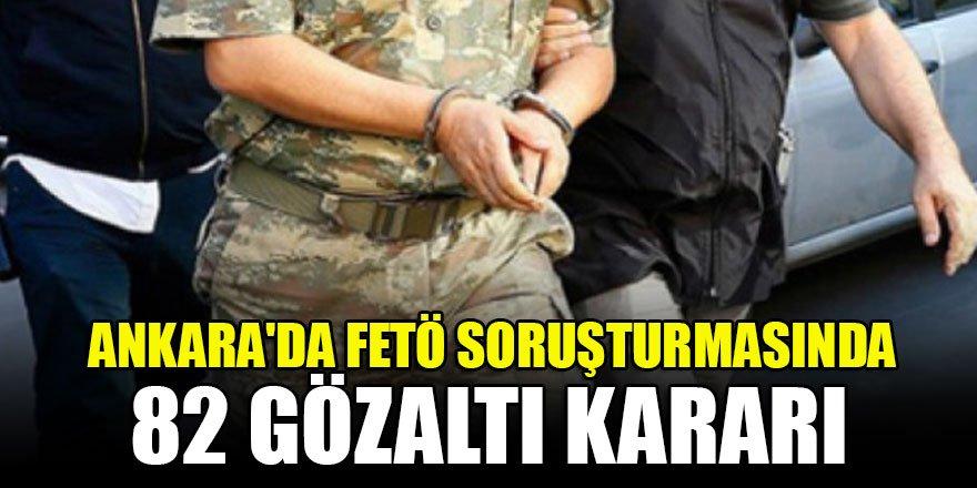 Ankara'da FETÖ soruşturmasında 82 gözaltı kararı