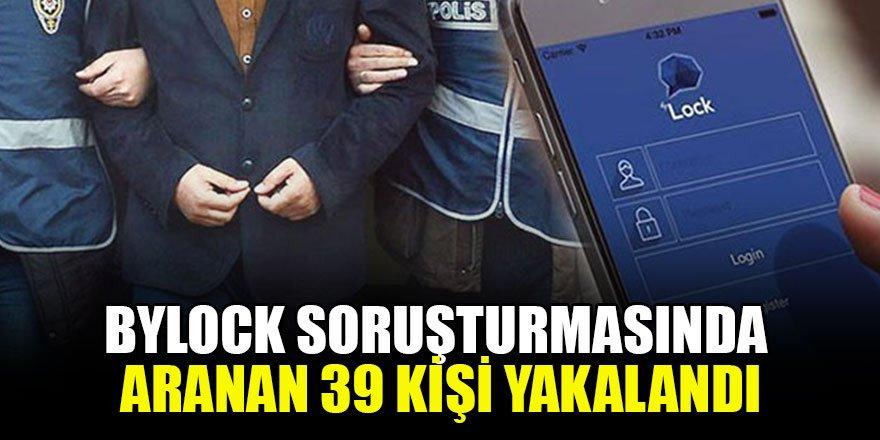 ByLock soruşturmasında aranan 39 kişi yakalandı