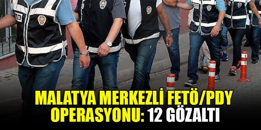 Malatya merkezli FETÖ/PDY operasyonu: 12 gözaltı