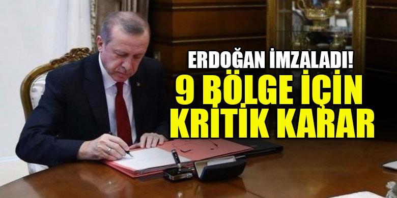Erdoğan imzaladı! 9 bölge için kritik karar