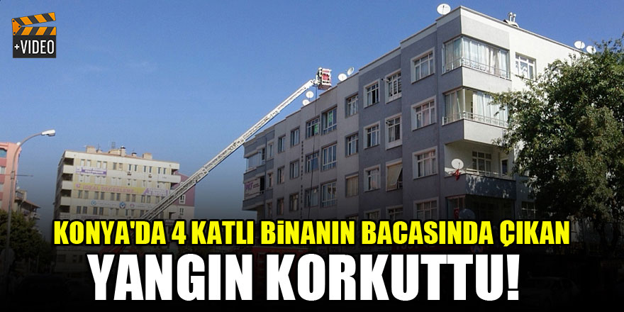 Konya'da 4 katlı binanın bacasında çıkan yangın korkuttu!