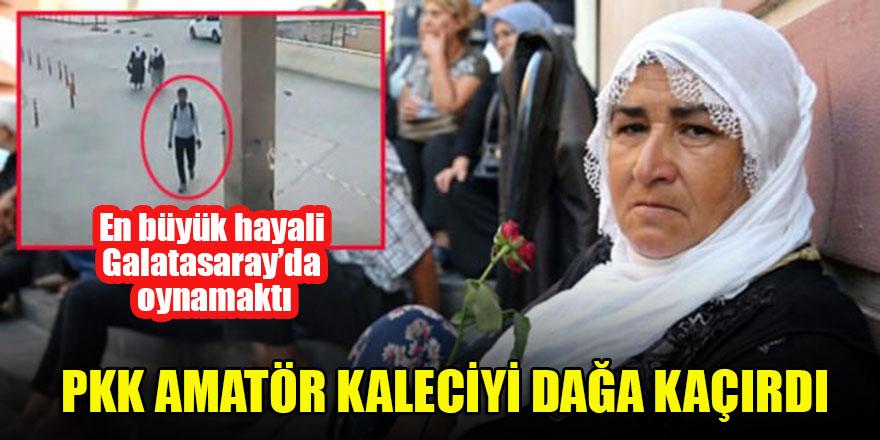 PKK amatör kaleciyi dağa kaçırdı