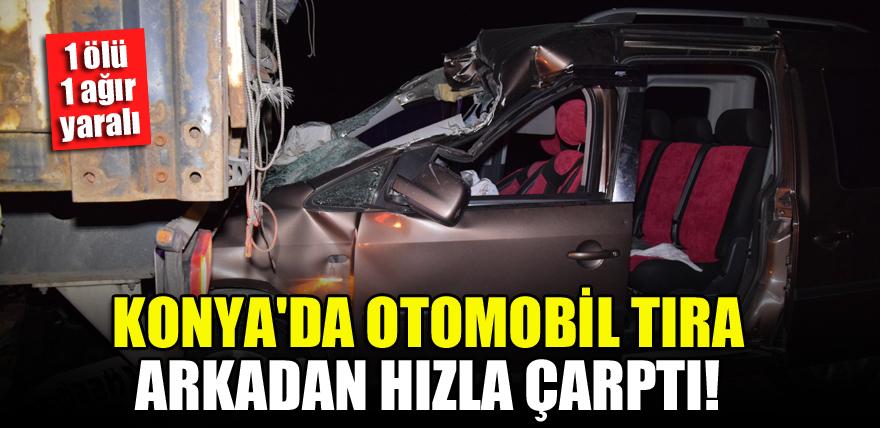 Konya'da otomobil tıra arkadan hızla çarptı! 1 ölü, 1 ağır yaralı