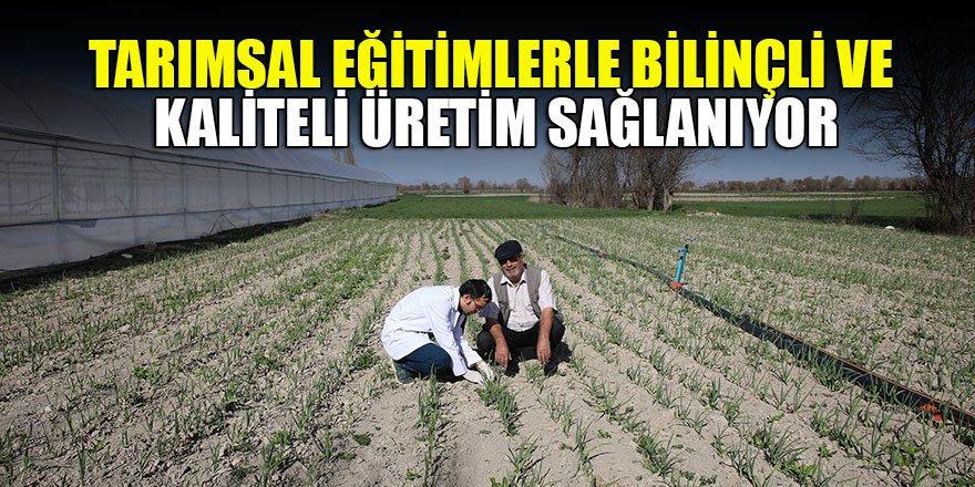 Tarımsal eğitimlerle bilinçli ve kaliteli üretim sağlanıyor
