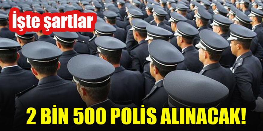2 bin 500 polis alınscsk! İşte şartlar
