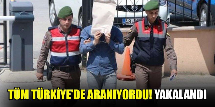 Tüm Türkiye'de aranıyordu! Yakalandı