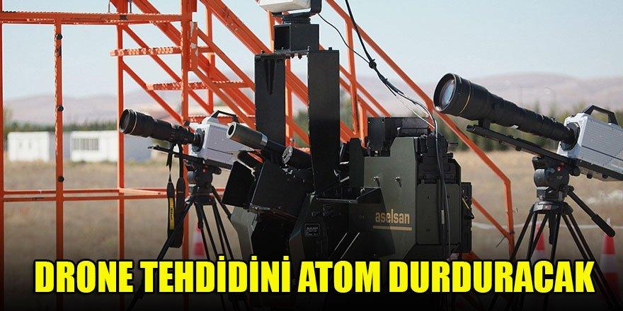Drone tehdidini Atom durduracak