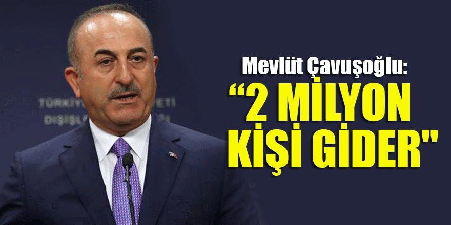 """Çavuşoğlu, """"Güvenli bölge oluşunca 2 milyon kişi döner"""""""