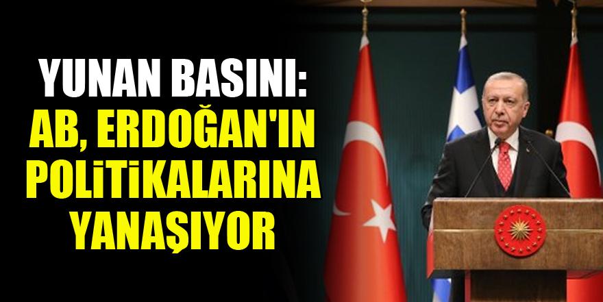 Yunan basını: AB, Erdoğan'ın politikalarına yanaşıyor