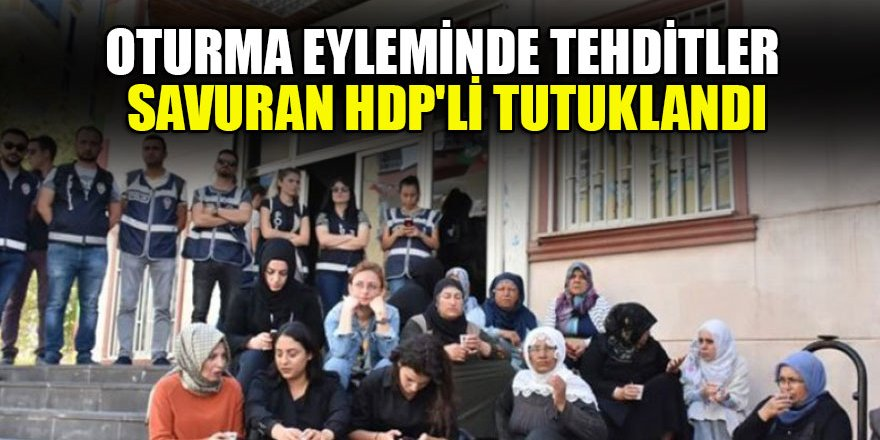 Oturma eyleminde tehditler savuran HDP'li tutuklandı
