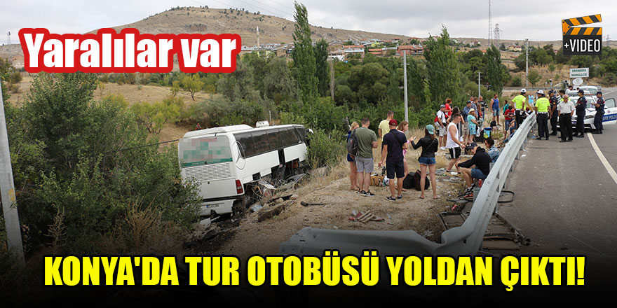 Konya'da tur otobüsü yoldan çıktı! Yaralılar var