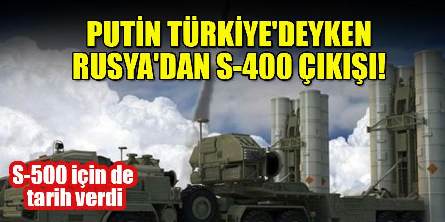 Putin Türkiye'deyken Rusya'dan S-400 çıkışı! S-500 için de tarih verdi