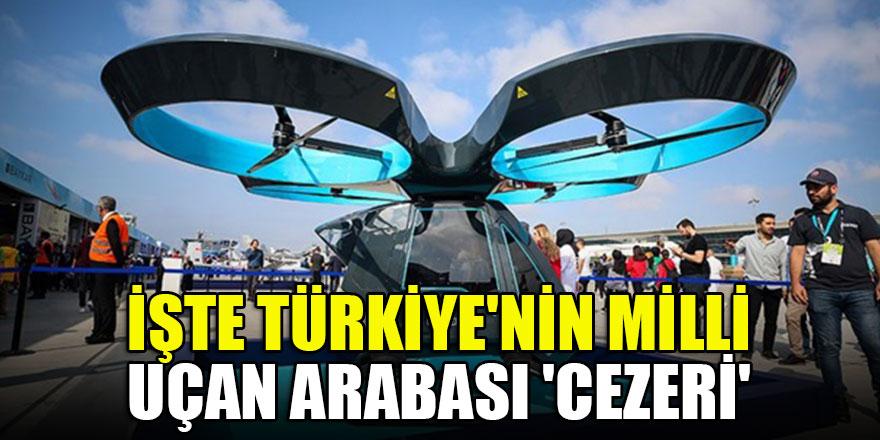 İlk kez TEKNOFEST'te görücüye çıktı! İşte Türkiye'nin Milli uçan arabası 'Cezeri'b