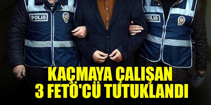 Kaçmaya çalışan 3 FETÖ'cü tutuklandı