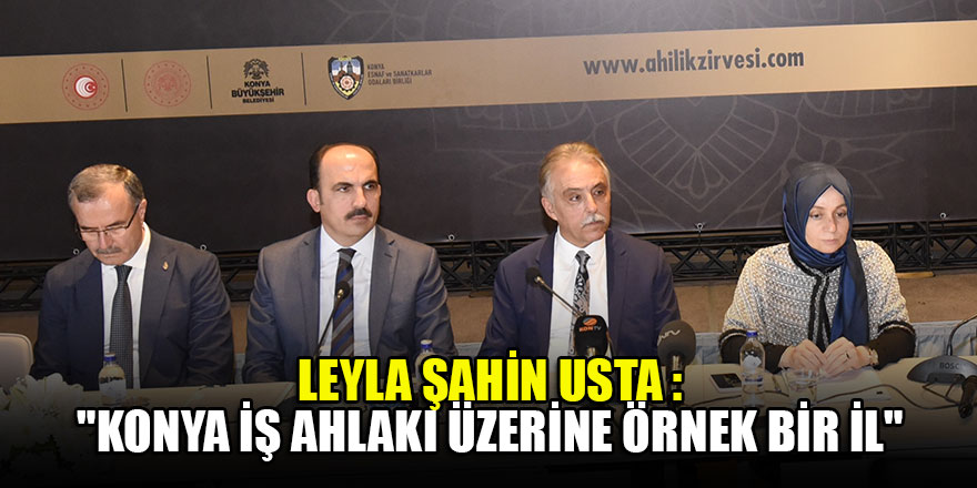 "Leyla Şahin Usta :""Konya iş ahlakı üzerine örnek bir il"""