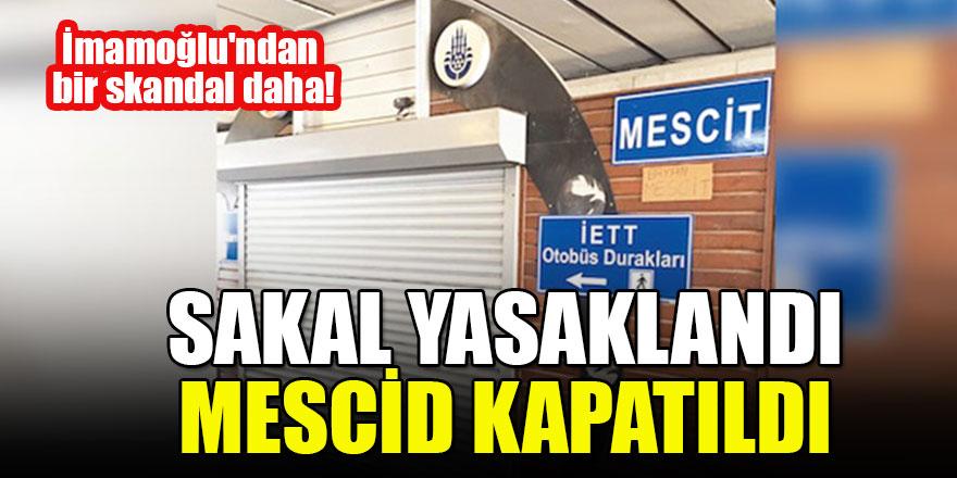 İmamoğlu'ndan bir skandal daha! Sakal yasaklandı, mescid kapatıldı