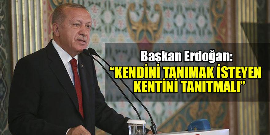 Erdoğan şehirlerin önemine vurgu yaptı: Kendini tanımak isteyen, kentini tanıtmalı