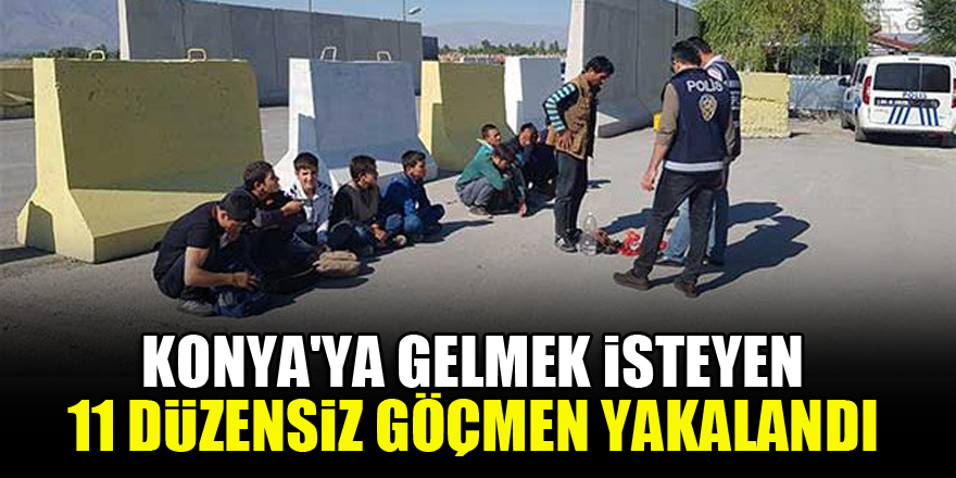 Konya'ya gelmek isteyen 11 düzensiz göçmen yakalandı