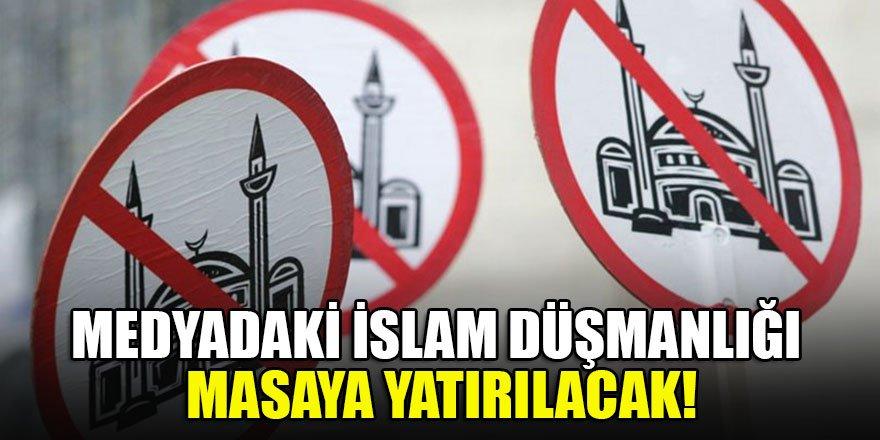 Medyadaki İslam düşmanlığı masaya yatırılacak!