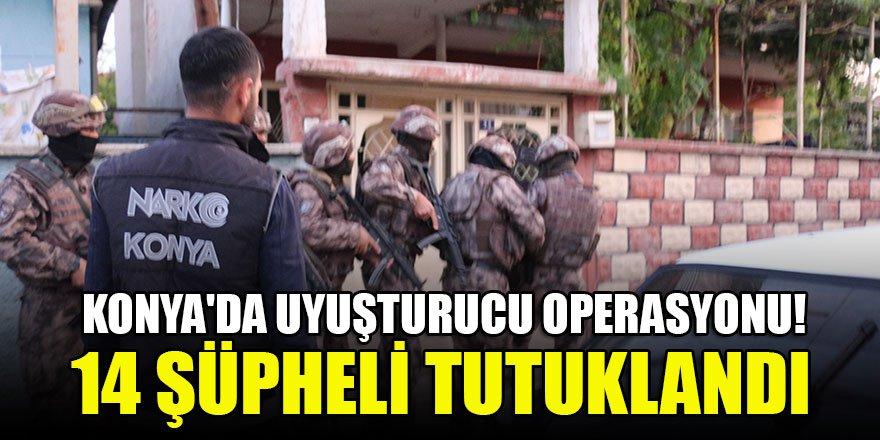Konya'da uyuşturucu operasyonu: 14 şüpheli tutuklandı
