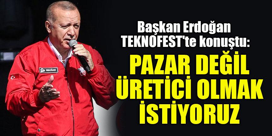 Başkan Erdoğan TEKNOFEST'te konuştu: Pazar değil üretici olmak istiyoruz