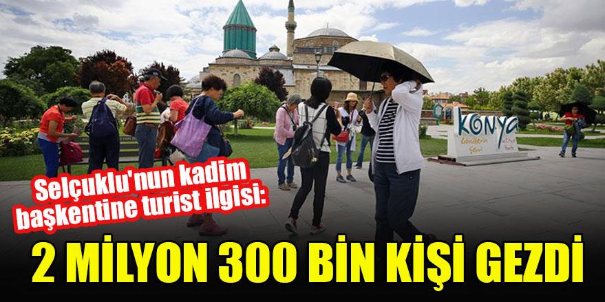 Selçuklu'nun kadim başkentine turist ilgisi:  2 milyon 300 bin kişi gezdi