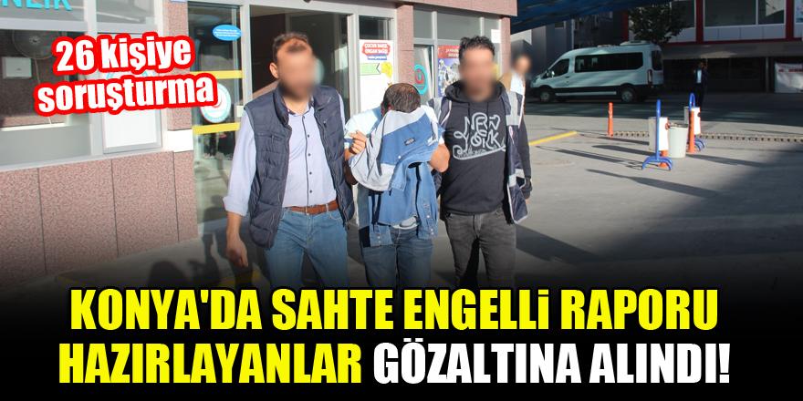 Konya'da sahte engelli raporu hazırlayanlar gözaltına alındı!