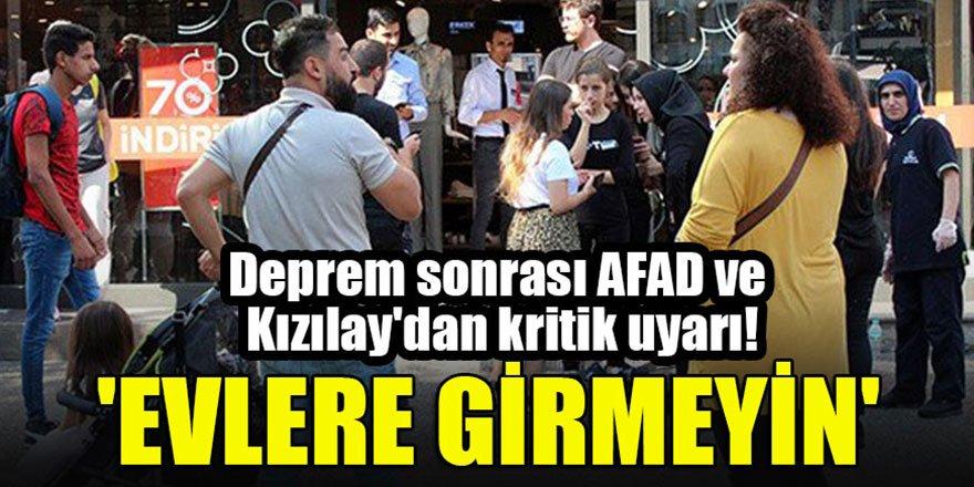 Deprem sonrası AFAD ve Kızılay'dan kritik uyarı! 'Evlere girmeyin'