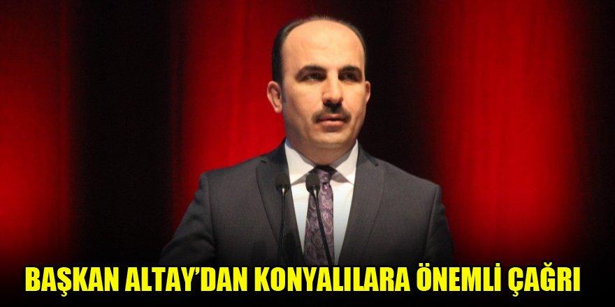 Başkan Altay'dan Konyalılara önemli çağrı