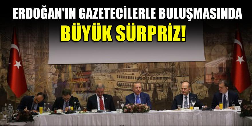Erdoğan'ın gazetecilerle buluşmasında büyük sürpriz!
