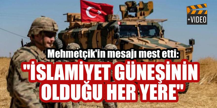 """Mehmetçik'in Barış Pınarı Harekatı mesajı mest etti: """"İslamiyet güneşinin olduğu her yere"""""""
