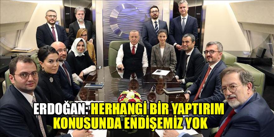 Erdoğan: Herhangi bir yaptırım konusunda endişemiz yok