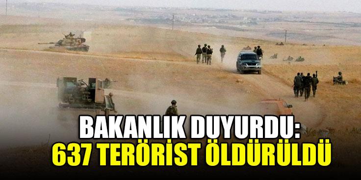 Bakanlık duyurdu: 637 terörist öldürüldü