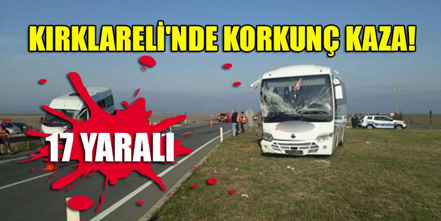 Kırklareli'nde korkunç kaza! 17 yaralı