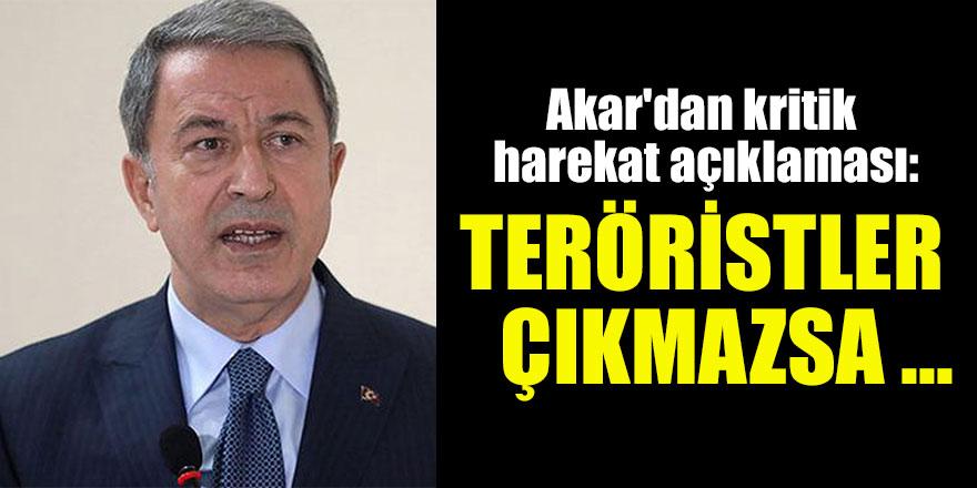 Hulusi Akar'dan kritik harekat açıklaması: Teröristler çıkmazsa ...