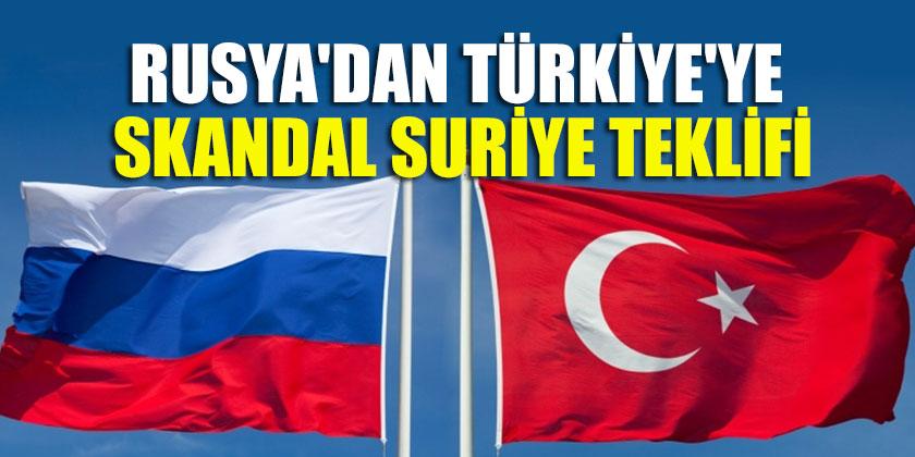 Rusya'dan Türkiye'ye skandal Suriye teklifi