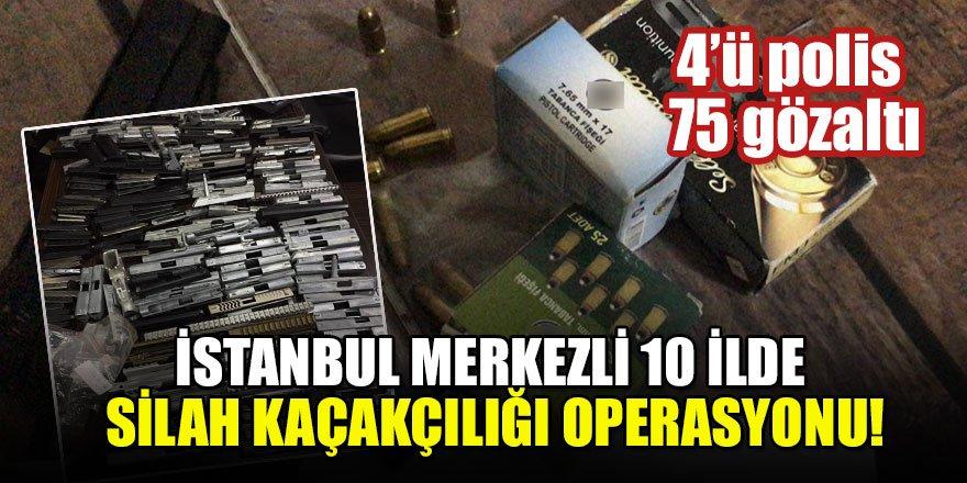 İstanbul merkezli 10 ilde silah kaçakçılığı operasyonu: 4'ü polis 75 gözaltı