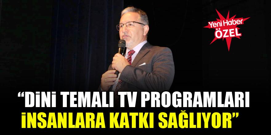 Prof. Dr. Mustafa Karataş: Dini temalı TV programları insanlara katkı sağlıyor