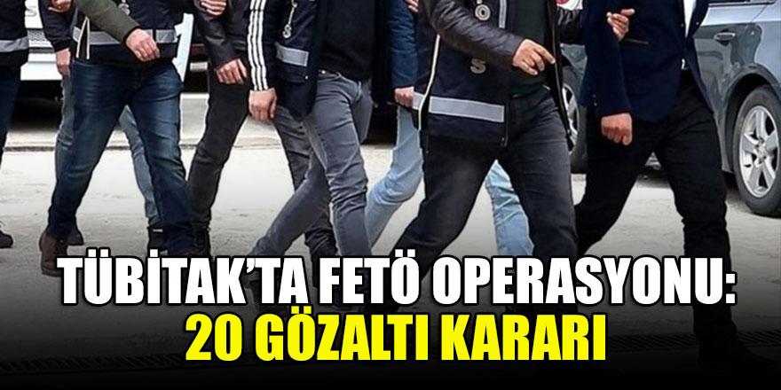 TÜBİTAK'ta FETÖ operasyonu: 20 gözaltı kararı
