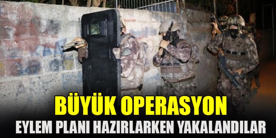 Büyük operasyon: Eylem planı hazırlarken yakalandılar