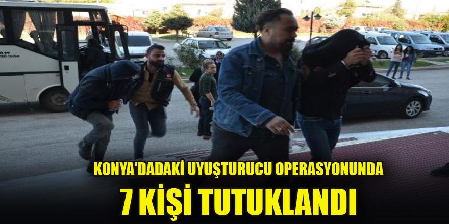 Konya'da uyuşturucu operasyonunda 7 kişi tutuklandı
