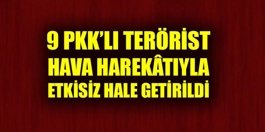 9 PKK'lı terörist, düzenlenen hava harekâtıyla etkisiz hale getirildi
