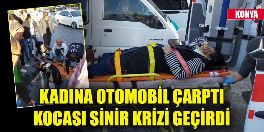 Konya'da karşıdan karşıya geçen kadına otomobil çarptı, kocası sinir krizi geçirdi