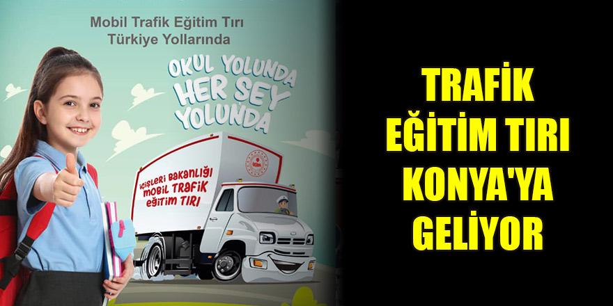 Trafik Eğitim Tırı Konya'ya geliyor