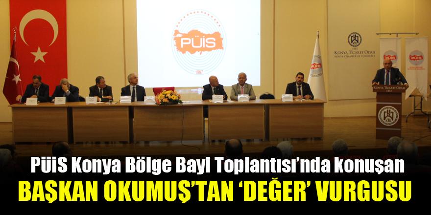 PÜİS Konya Bölge Bayi Toplantısı'nda konuşan Başkan Okumuş'tan 'değer' vurgusu
