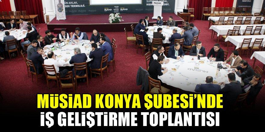 MÜSİAD Konya Şubesi'nde iş geliştirme toplantısı