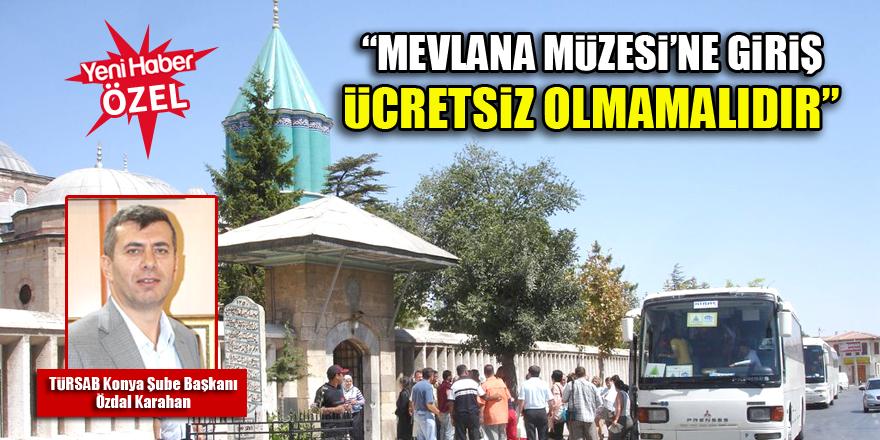 TÜRSAB Konya Şube Başkanı Özdal Karahan: Mevlana Müzesi'ne giriş ücretsiz olmamalıdır