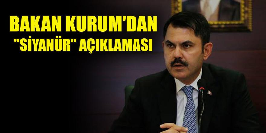 """Bakan Kurum'dan """"Siyanür"""" açıklaması"""