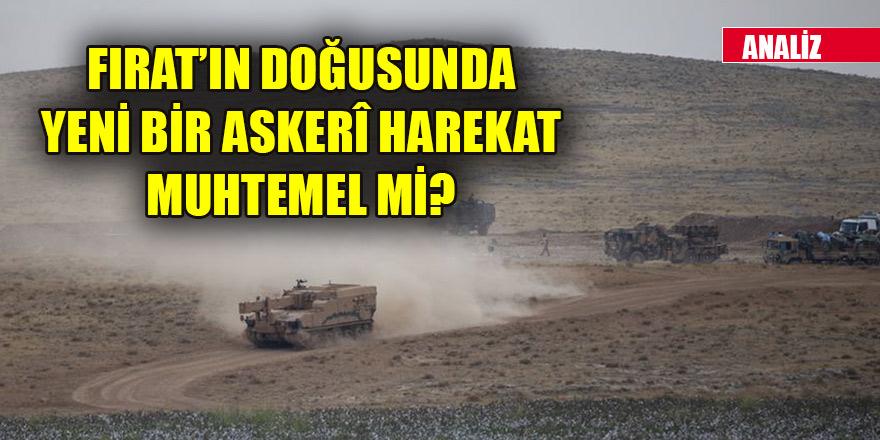 Fırat'ın doğusunda yeni bir askerî harekat muhtemel mi?