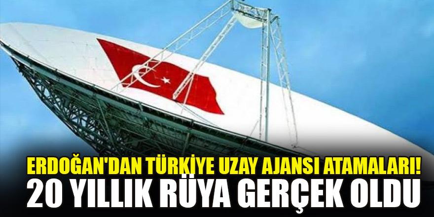 Erdoğan'dan Türkiye Uzay Ajansı atamaları! 20 yıllık rüya gerçek oldu
